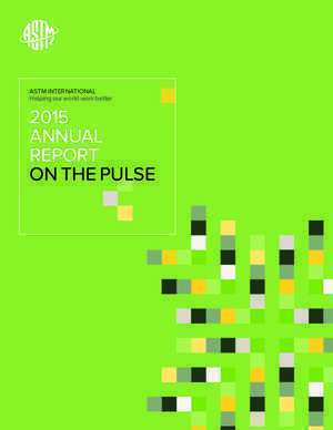 Astm 14 : ASTM INTERNATIONAL 2015 ANNUAL REPORT ON THE PULSE