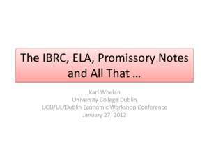 Anglo irish : The IBRC, ELA, Promissory Notes and All That Karl Whelan